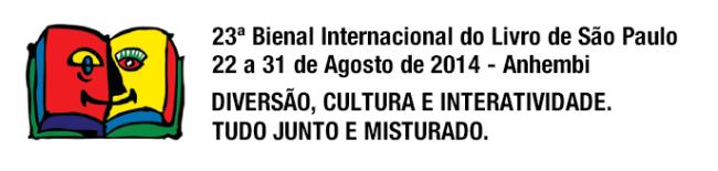 23ª. Bienal Internacional do Livro de São Paulo – de 22 a 31 de agosto de 2014.